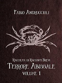 Terrore Abissale - Volume 1 di [Fabio Andruccioli]