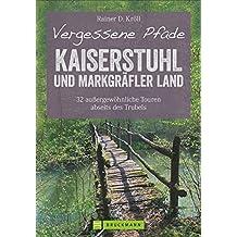 Vergessene Pfade Kaiserstuhl und Markgräfler Land: 32 außergewöhnliche Touren abseits des Trubels (Erlebnis Wandern)