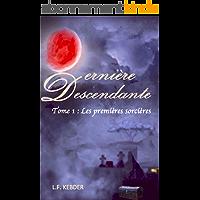 Dernière Descendante: Tome 1 : Les premières sorcières