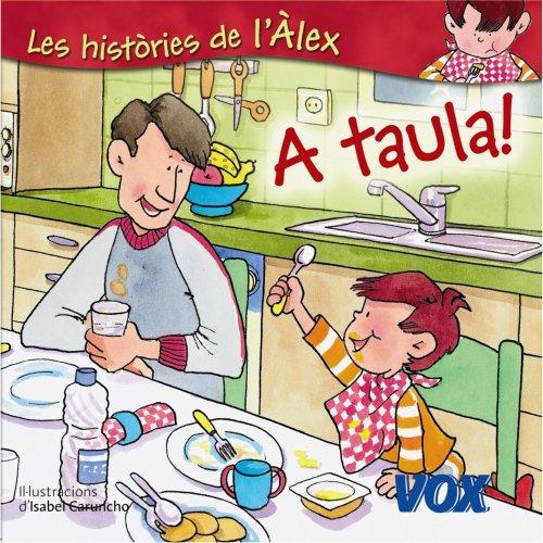 A taula! (Vox - Infantil/Juvenil - Català - A Partir De 3 Anys - Col·Lecció Les Històries De L¿Àlex) por Isabel Caruncho Salvat