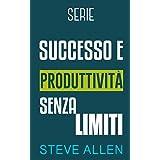 Serie Successo e produttività senza limiti: Serie di 3 titoli: Come vincere la paura e smettere di rimandare, I 10 segreti de