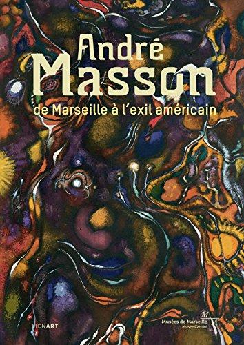 Andr Masson : De Marseille  l'exil amricain
