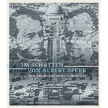 Im Schatten von Albert Speer: Der Architekt Rudolf Wolters