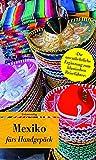 Mexiko fürs Handgepäck: Geschichten und Berichte - Ein Kulturkompass (Unionsverlag Taschenbücher, Band 659)