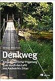 Denkweg: Ein (um)weltlicher Pilgerweg quer durch das Land von Aachen bis Zittau