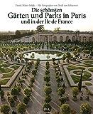 Die schönsten Gärten und Parks in Paris und in der Ile de France - Frank Maier-Solgk