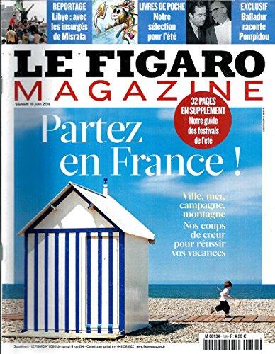 LE FIGARO MAGAZINE N20801 18 JUIN 2011 VACANCES EN FRANCE/ INSURGES LIBYENS A MISRATA/ CLAUDE GOASGUEN/ JOHN LEAHY/ SPECIAL POCHES/ COSTUMES COMEDIE-FRANCAISE/ CYRULNIK & VIARD/ GUIDE FESTIVALS 2011/ ART CONTEMPORAIN COTE D'AZUR/ BALLADUR SUR POMPIDOU