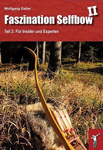 Faszination Selfbow - Teil 2: Für Insider und Experten