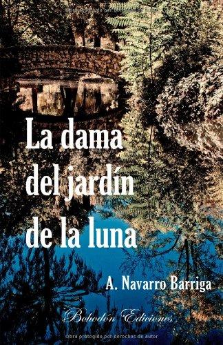 La dama del jardín de la luna (Narradores de nuestro tiempo) por Antonio Navarro Barriga
