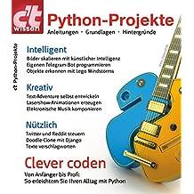 c't wissen Python-Projekte (2018): Anleitungen, Grundlagen, Hintergründe
