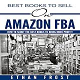 Best Books to Sell on Amazon FBA: How to Scout the Best Books to Bring More Profit!