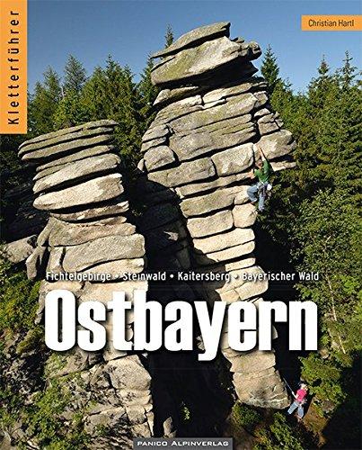 Kletterführer Ostbayern: Fichtelgebirge, Steinwald, Kaitersberg, Bayerischer Wald