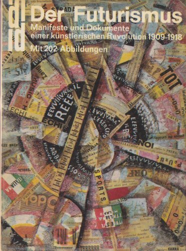 Der Futurismus. Manifeste und Dokumente einer künstlerischen Revolution 1909 - 1918