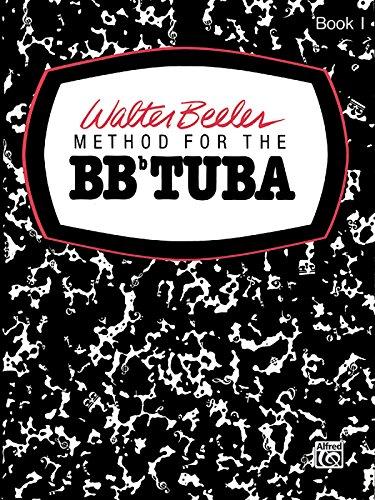 Walter Beeler Method for the BB-Flat Tuba, Bk 1 (Walter Beeler Series for Brass Instruments)
