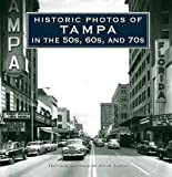 [(Historic Photos of Tampa in the 50s, 60s, and 70s)] [By (author) Steve Rajtar] published on (March, 2012)