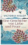 Eine Geschichte von Liebe und Feuer: Roman - Victoria Hislop