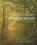 Deutschlands wilde Wälder - Monika Rößiger, Norbert Rosing