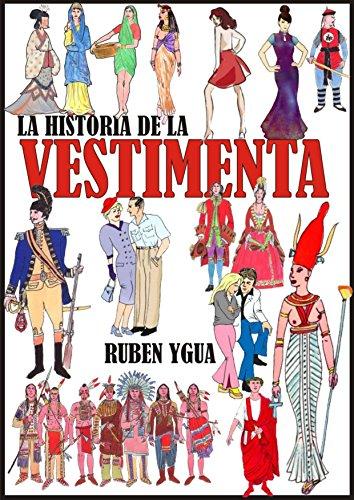 HISTORIA DE LA VESTIMENTA: CIVIL Y MILITAR por Ruben Ygua