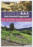 Le guide du BRF (Bois Raméal Fragmenté) Pour des jardins naturels et fertiles