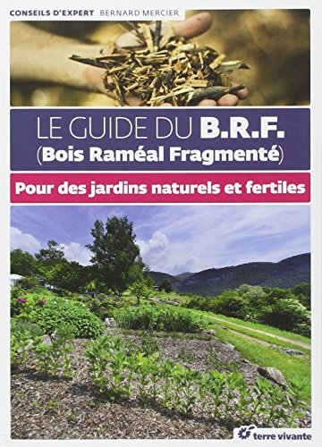 Le guide du BRF (Bois Raméal Fragmenté) : Pour des jardins naturels et fertiles par Bernard Mercier