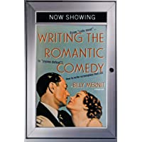 """Writing the Romantic Comedy: From """"Cute Meet"""" to """"Joyous Defeat"""": How To Write Screenplays That Sell"""