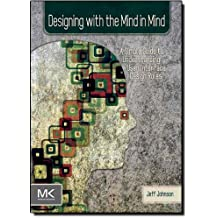 Designing with the Mind in Mind: Simple Guide to Understanding User Interface Design Rules by Jeff Johnson (2010-06-03)