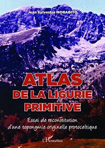 Atlas de la Ligurie primitive : Essai de reconstitution d'une toponymie originelle protoceltique