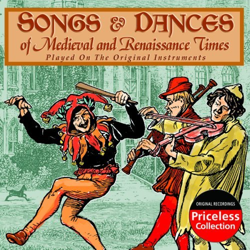 Songs and Dances of Medieval and Renaissance Times by Various Artists -Songs and Dances of Medieval...