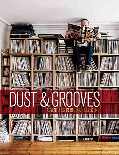 [(Dust and Grooves : Adventures in Record Collecting)] [By (author) Eilon Paz ] published on (September, 2015)