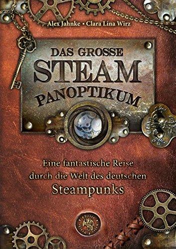 Das große Steampanoptikum: Eine fantastische Reise durch die Welt des deutschen Steampunk