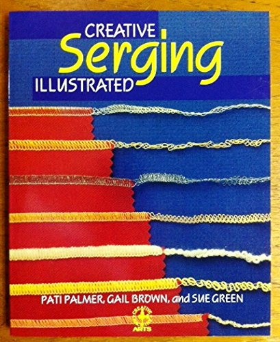Creative Serging Illustrated: Complete Handbook for Decorative Overlock Sewing