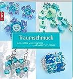 Traumschmuck - Glamouröse Schmuckstücke aus Swarowski-Perlen: Inkl. detailierten Fädelskizzen und Schritt-für-Schritt-Anleitung
