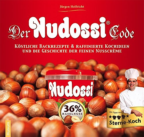 Preisvergleich Produktbild Der Nudossi-Code: Köstliche Backrezepte & raffinierte Kochideen und die Geschichte der feinen Nusscrème