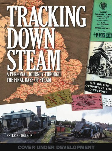 Tracking Down Steam: BR Steam in action and on shed, in works, industry and preservation, and awaiting scrap by Peter Nicholson (6-Jun-2013) Hardcover