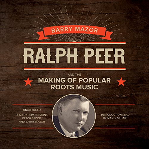 Ralph Peer and the Making of Popular Roots Music  Audiolibri