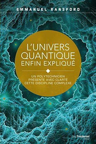 L'univers quantique enfin expliqué : Un polytechnicien présente avec clarté cette discipline complexe par Emmanuel Ransford