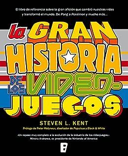 La Gran Historia De Los Videojuegos por Steven L. Kent epub