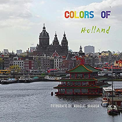 Colors Of Holland. Ediz. Illustrata