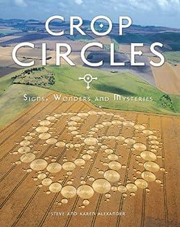 Crop Circles: Signs, Wonders and Mysteries by [Alexander, Steve, Karen Alexander]