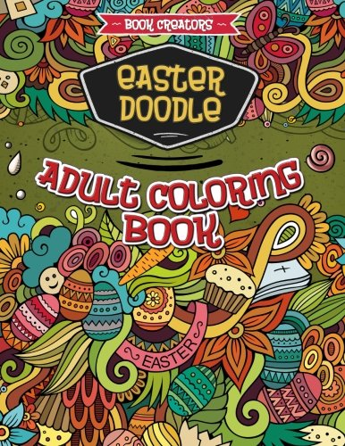 Easter Doodle Adult Coloring Book: 35 High Quality Doodle Designs About Easter (Bunny, Egg, Little Chicken etc.)+ Extra 5 Pages (Mandala, Doodle Love, Christmas Doodle etc.)
