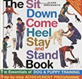 The Sit, Down, Come, Heel, Stay and Stand Book