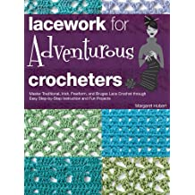 Lacework for Adventurous Crocheters:Master Traditional, Irish, Freeform, and Bruges Lace Crochet through Easy Step-by-Step Instructions