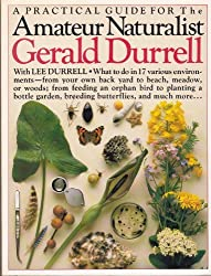 The Amateur Naturalist by Gerald Durrell (1989-11-25)