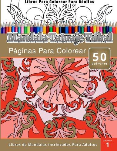 Libros Para Colorear Para Adultos: Mandala Tatuaje Tribal (Páginas Para Colorear-Libros De Mandalas Intrincados Para Adultos)
