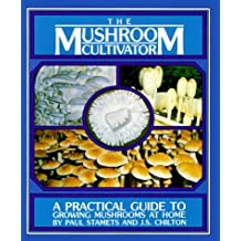The Mushroom Cultivator: A Practical Guide to Growing Mushrooms at Home by Paul Stamets (1984-10-01)