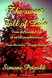 The sweet fall of life: From the eventful life of an old people's nurse (strong ladies) (English Edition)
