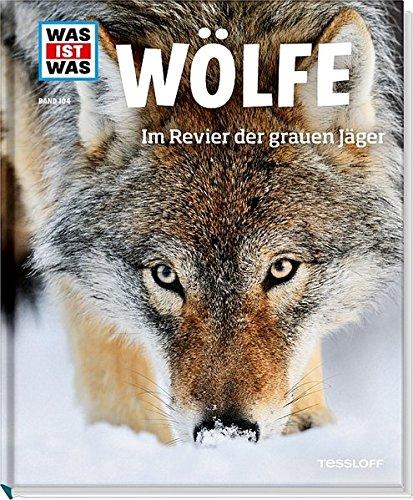 Wölfe. Im Revier der grauen Jäger (WAS IST WAS Sachbuch, Band 104)