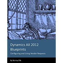 Dynamics AX 2012 Blueprints: Configuring and Using Vendor Requests (English Edition)