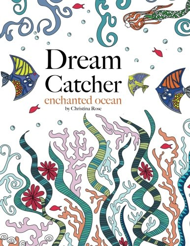 Dream Catcher: enchanted ocean: A magical colouring journey of discovery under the sea par Christina Rose