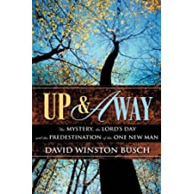 UP & AWAY: The Mystery, the Lord's Day and the Predestination of the One New Man